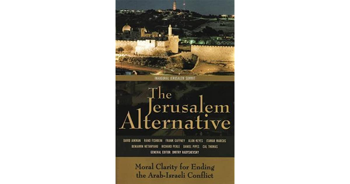 The Jerusalem Alternative: Moral Clarity For Ending The Arab