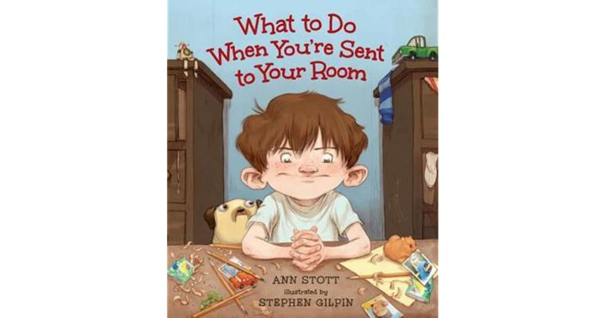 What to Do When You\'re Sent to Your Room by Ann Stott
