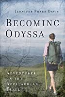 Becoming Odyssa: Epic Adventures on the Appalachian Trail