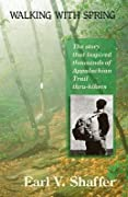 Walking with Spring: The Story That Inspired Thousands of Appalachian Trail Thru-Hikers