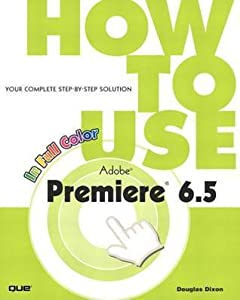 How to Use Adobea (R) Premierea (R) 6.5