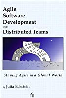 Agile Software Development with Distributed Teams: Staying Agile in a Global World