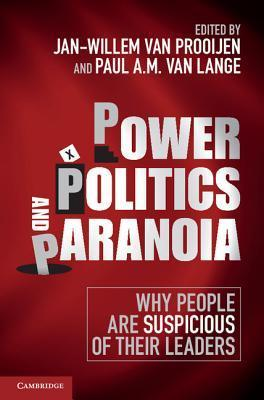 Power, Politics, and Paranoia Why People Are Suspicious of Their Leaders