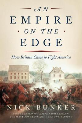 An Empire on the Edge  How Britain Came to Fight America