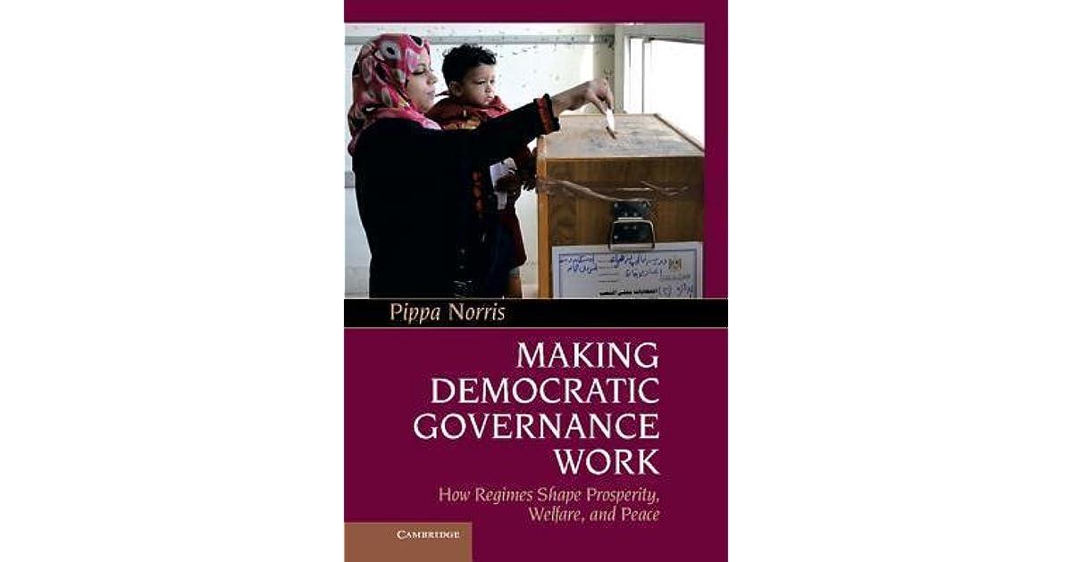 Making Democratic Governance Work: How Regimes Shape Prosperity, Welfare, and Peace