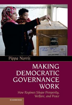 Making Democratic Governance Work: How Regimes Shape Prosperity, Welfare, and Peace