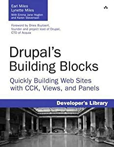 Drupal's Building Blocks: Quickly Building Web Sites with Cck, Views and Panels