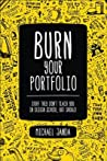 Burn Your Portfolio: Stuff They Don't Teach You in Design School, But Should