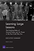 Learning Large Lessons: The Evolving Roles of Ground Power and Air Power in the Post-Cold War Era--Executive Summary