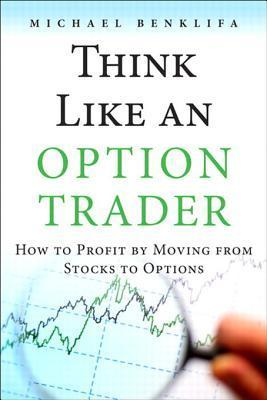 Think Like an Option Trader How to Profit by Moving from Stocks to Options