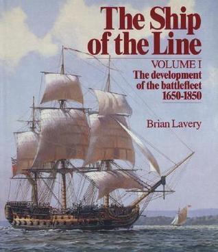 The Ship of the Line, Volume 1: The Development of the Battlefleet 1650-1850