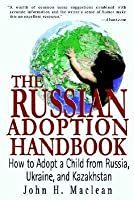 Russian Adoption Handbook: How to Adopt a Child from Russia, Ukraine, and Kazakhstan