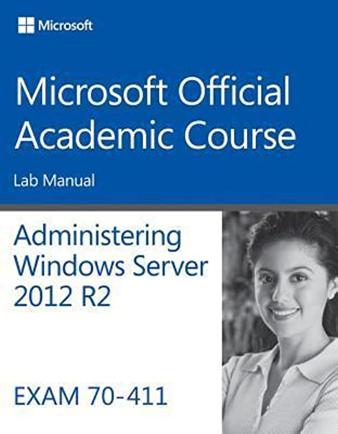 administering windows server 2012 r2 lab manual exam 70 411 by moac rh goodreads com