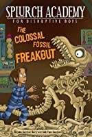 The Colossal Fossil Freakout #3 (Splurch Academy)