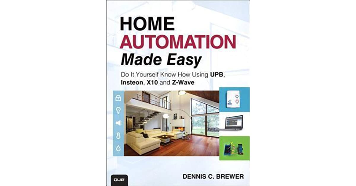 Home Automation Made Easy Do It Yourself Know How Using Upb Insteon X10 And Z Wave