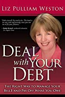 Deal with Your Debt: The Right Way to Manage Your Bills and Pay Off What You Owe