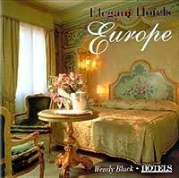 Elegant Hotels of Europe: Charm, Luxury, Style