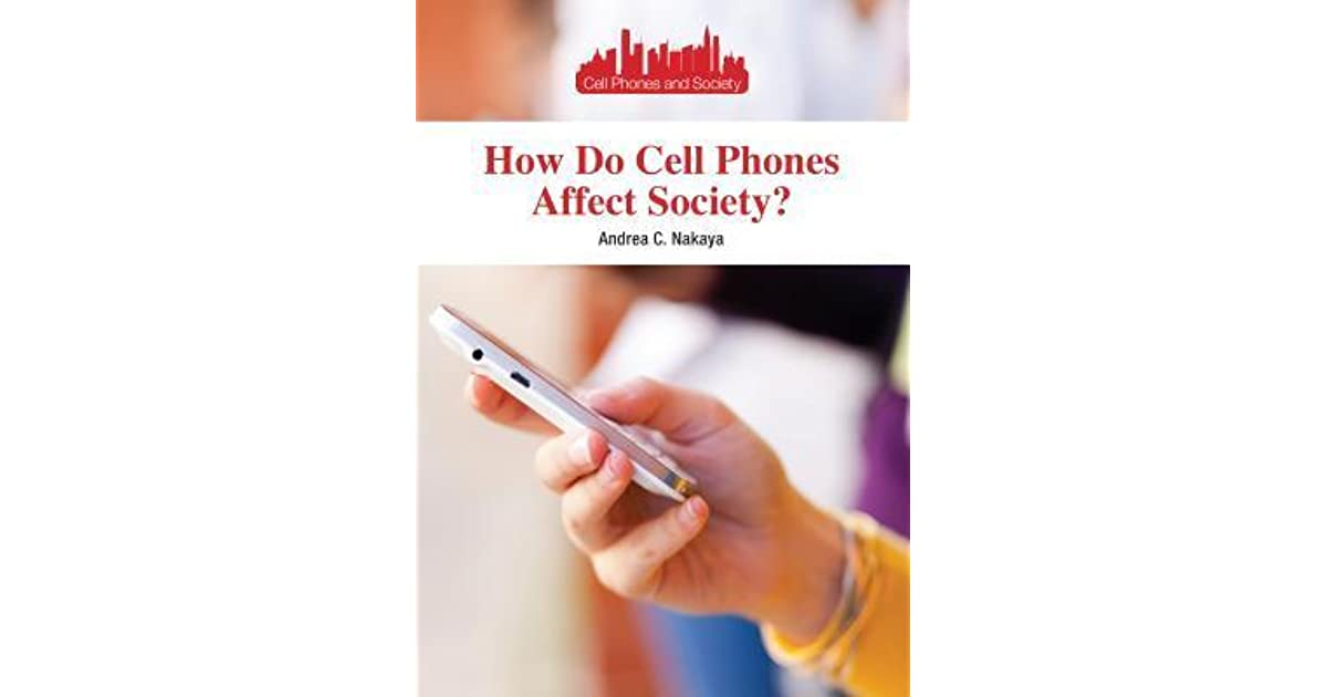 cell phone effect on society Negative effects of cell phones, ipods, and iphones on society by megan marsho and paige harrelson texting while driving affects on kids/teens cyberbullying distractions texting injuries manners education performance addiction depression sleep problems some people can be very rude when using the phone in public.