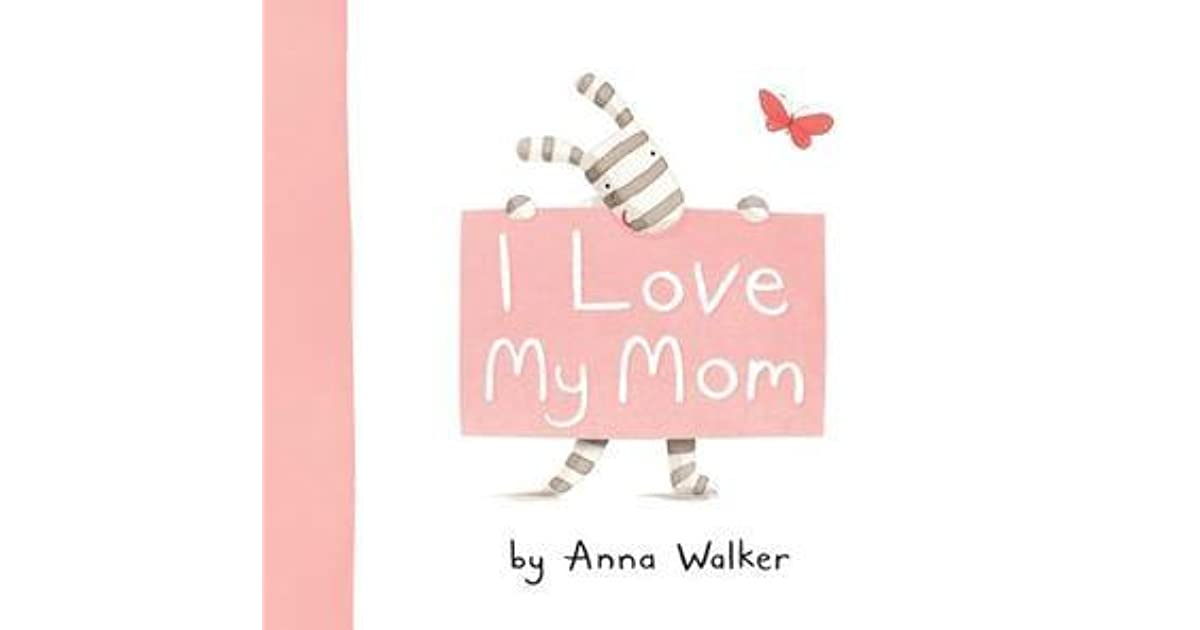 I love my mom by anna walker altavistaventures Gallery