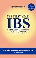 The First Year, IBS (Irritable Bowel Syndrome): A Patient-Expert Guide for the Newly Diagnosed (Patient Expert Guides)