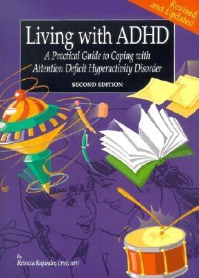 Living with ADHD: A Practical Guide to Coping with Attention Deficit Hyperactivity Disorder, for Parents, Teachers, Physicians and All Those Who Care for Children with ADHD