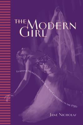 The Modern Girl Feminine Modernities the Body and Commodities in the 1920s