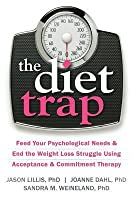 The Diet Trap: Feed Your Psychological Needs and End the Weight Loss Struggle Using Acceptance and Commitment Therapy