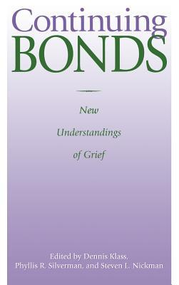 Continuing Bonds: New Understandings of Grief: New Understandings of Grief