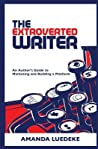 The Extroverted Writer: An Author's Guide to Marketing and Building a Platform
