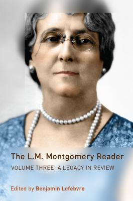 The L.M. Montgomery Reader: Volume Three: A Legacy in Review