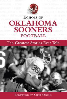 Echoes of Oklahoma Sooners Football: The Greatest Stories Ever Told Mark Stallard, Steve Owens