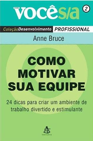 Como Motivar Sua Equipe By Anne Bruce