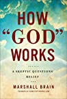 How God Works: A Skeptic Questions Belief