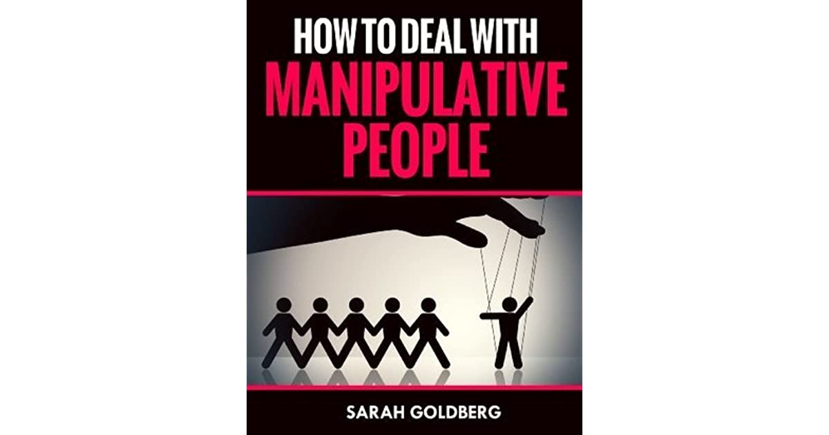 How To Deal With Manipulative People: Learn to Overcome