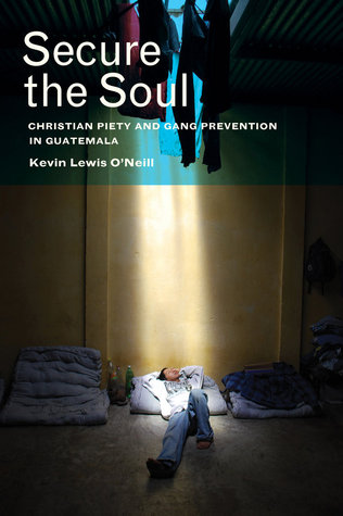 Secure the Soul: Christian Piety and Gang Prevention in Guatemala