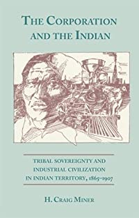 The Corporation and the Indian: Tribal Sovereignty in Indian Territory, 1865–1907