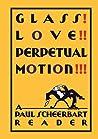 Glass! Love!! Perpetual Motion!!!: A Paul Scheerbart Reader