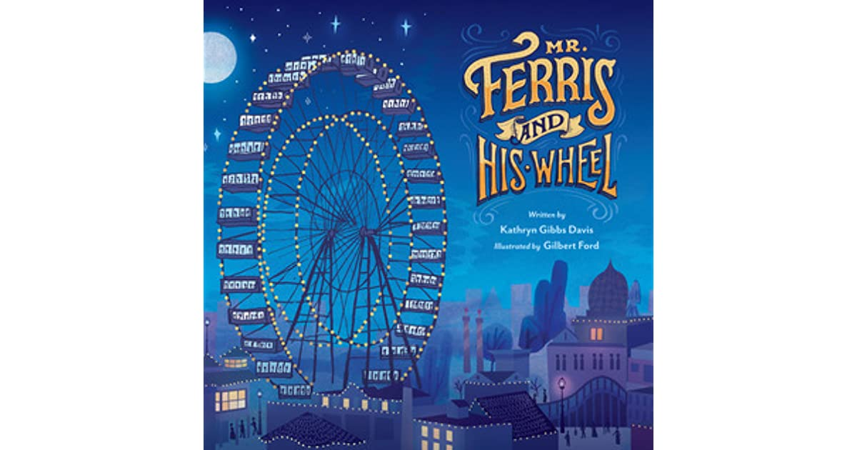 Mr Ferris And His Wheel By Kathryn Gibbs Davis