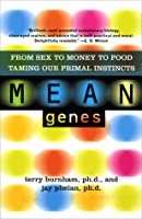 Mean Genes: From Sex to Money to Food: Taming Our Primal Instincts: From Sex to Money to Food: Taming Our Primal Instincts