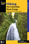 Hiking the Columbia River Gorge, 3rd: A Guide to the Area's Greatest Hiking Adventures