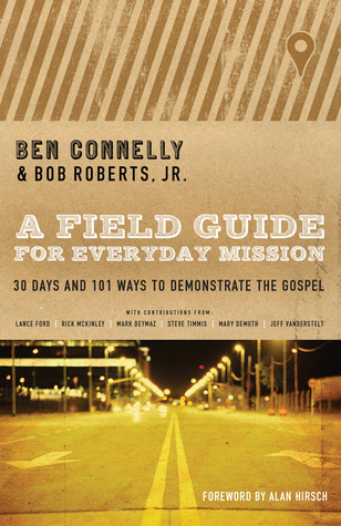 A Field Guide for Everyday Mission by Ben Connelly