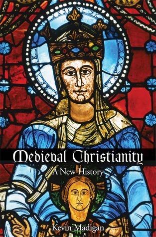 Medieval Christianity  A New Hi - Kevin Madigan