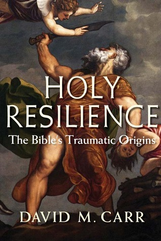 Holy Resilience The Bible's Traumatic Origins