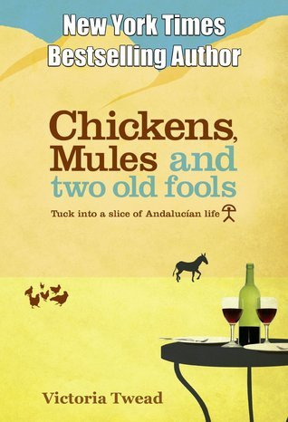 Chickens, Mules and Two Old Fools: Tuck into a Slice of Andalucían Life (Old Fools, #1)