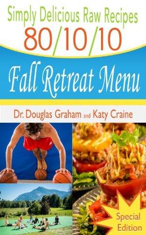 Simply Delicious Raw Recipes 80 10 10 Fall Retreat Menu