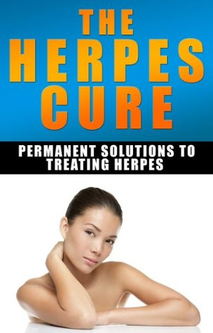 The Herpes Cure: Permanent Solutions To Treating Herpes by Steffen