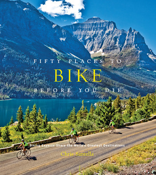 Fifty-Places-to-Bike-Before-You-Die-Biking-Experts-Share-the-World-s-Greatest-Destinations-by-Chris-Santella