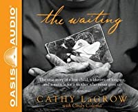 The Waiting (Library Edition): The True Story of a Lost Child, a Lifetime of Longing, and a Miracle for a Mother Who Never Gave Up