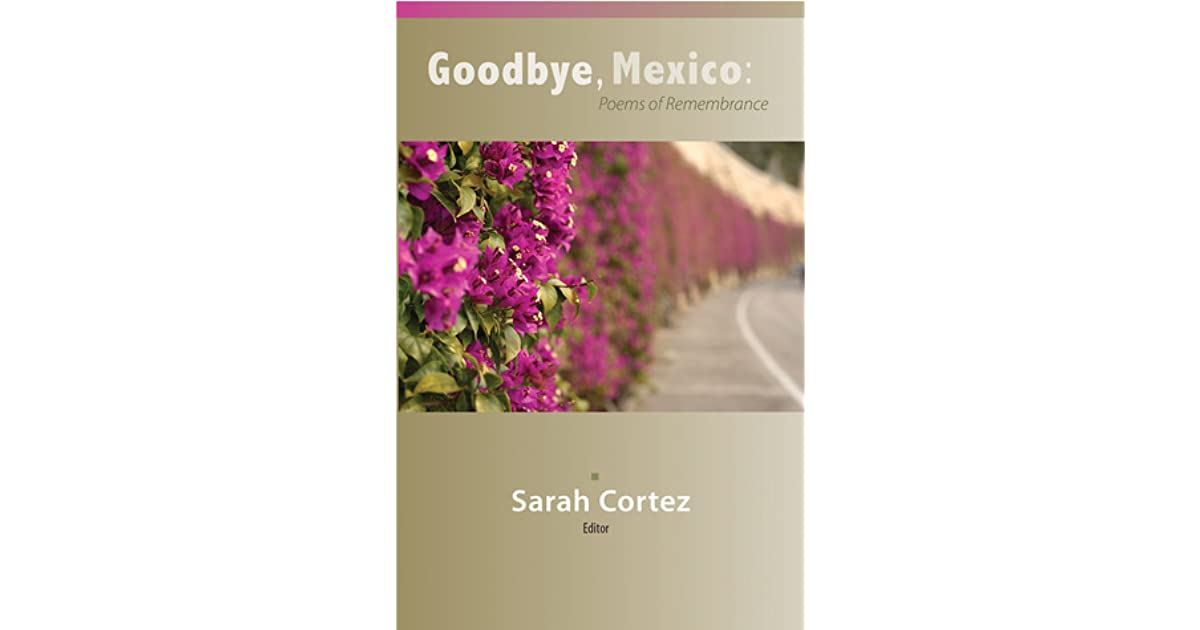 Goodbye, Mexico: Poems of Remembrance by Sarah Cortez