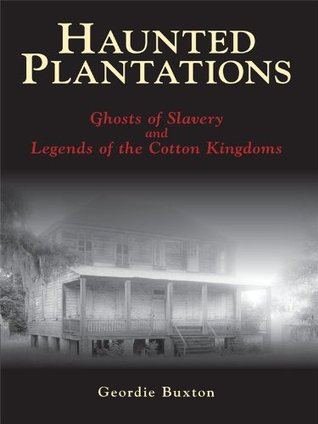 Haunted Plantations:: Ghosts of Slavery and Legends of the Cotton Kingdoms